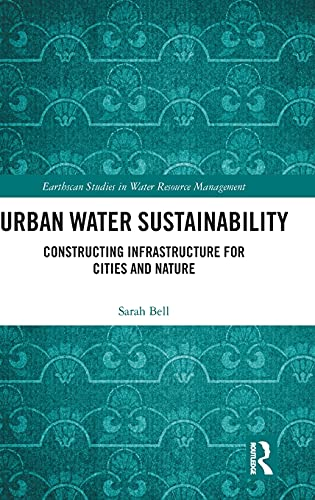 9781138929906: Urban Water Sustainability: Technology, Innovation and Infrastructure for Cities and Nature (Earthscan Studies in Water Resource Management)
