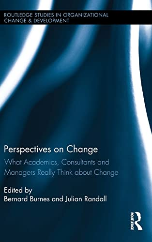 9781138930124: Perspectives on Change: What Academics, Consultants and Managers Really Think About Change (Routledge Studies in Organizational Change & Development)