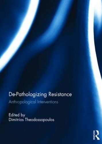 De-Pathologizing Resistance; Anthropological Interventions: THEODOSSOPOULOS, DIMITRIOS