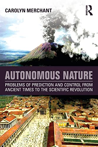 9781138931008: Autonomous Nature: Problems of Prediction and Control From Ancient Times to the Scientific Revolution