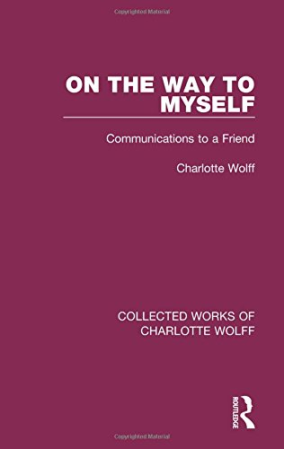 9781138932081: On the Way to Myself: Communications to a Friend (Collected Works of Charlotte Wolff) (Volume 4)