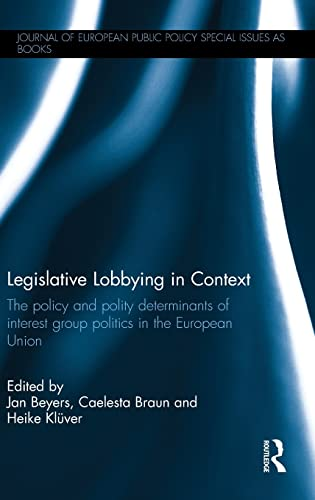 9781138932760: Legislative Lobbying in Context: The Policy and Polity Determinants of Interest Group Politics in the European Union (Journal of European Public Policy Special Issues as Books)