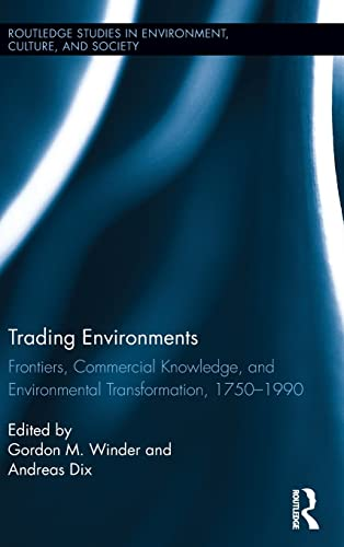 Trading Environments: Frontiers, Commercial Knowledge and Environmental Transformation, 1820-1990 (...