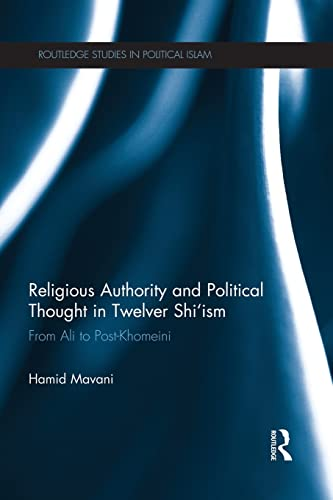 9781138933736: Religious Authority and Political Thought in Twelver Shi'ism: From Ali to Post-Khomeini (Routledge Studies in Political Islam)