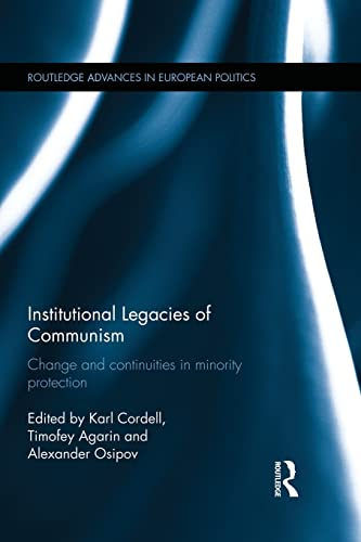 9781138933811: Institutional Legacies of Communism: Change and Continuities in Minority Protection (Routledge Advances in European Politics)