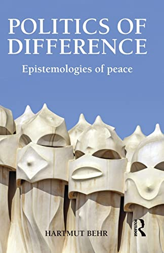 Politics of Difference: Epistemologies of Peace: Behr, Hartmut