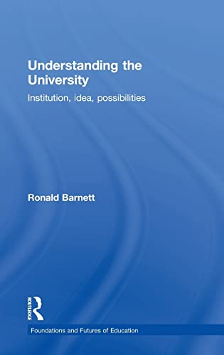 9781138934047: Understanding the University: Institution, idea, possibilities (Foundations and Futures of Education)