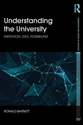 9781138934054: Understanding the University: Institution, idea, possibilities (Foundations and Futures of Education)