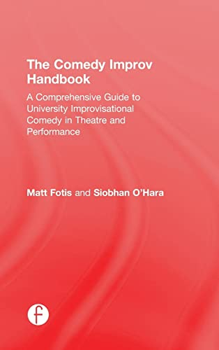 9781138934252: The Comedy Improv Handbook: A Comprehensive Guide to University Improvisational Comedy in Theatre and Performance