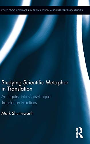 Studying Scientific Metaphor in Translation (Routledge Advances in Translation and Interpreting ...