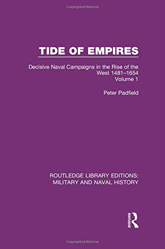 9781138934559: Tide of Empires: Decisive Naval Campaigns in the Rise of the West Volume 1 1481-1654