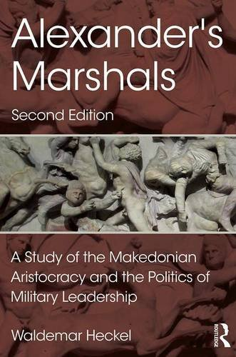 9781138934696: Alexander's Marshals: A Study of the Makedonian Aristocracy and the Politics of Military Leadership