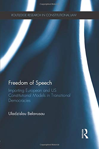 Freedom of Speech: Importing European and US Constitutional Models in Transitional Democracies: ...