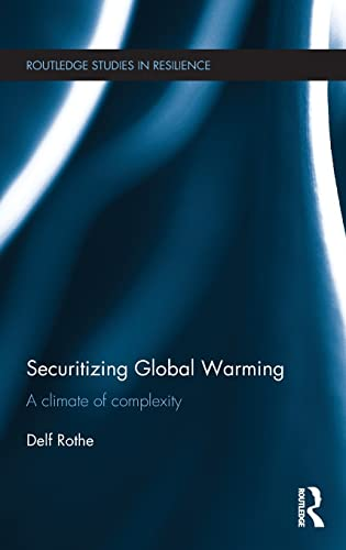 9781138935303: Securitizing Global Warming: A Climate of Complexity (Routledge Studies in Resilience)