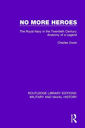 9781138935631: No More Heroes: The Royal Navy in the Twentieth Century: Anatomy of a Legend (Routledge Library Editions: Military and Naval History) (Volume 16)