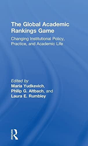 9781138935785: The Global Academic Rankings Game: Changing Institutional Policy, Practice, and Academic Life