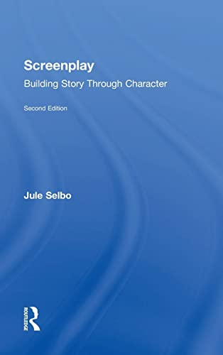 Screenplay; Building Story Through Character: SELBO, JULE