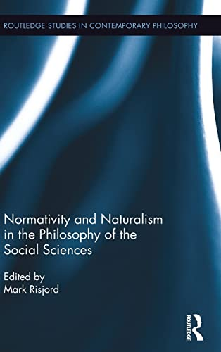 9781138936621: Normativity and Naturalism in the Philosophy of the Social Sciences (Routledge Studies in Contemporary Philosophy)