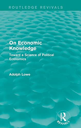 9781138936942: On Economic Knowledge: Toward a Science of Political Economics (Routledge Revivals)