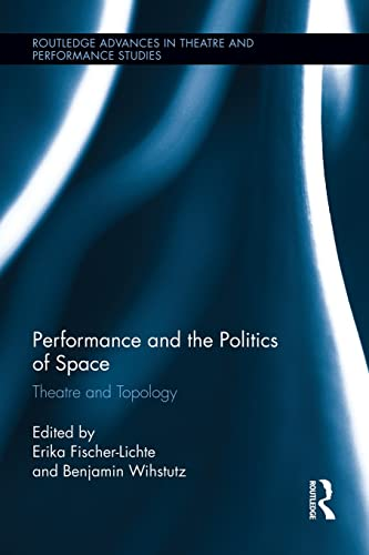 9781138937024: Performance and the Politics of Space: Theatre and Topology