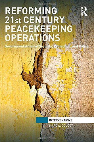 9781138937260: Reforming 21st Century Peacekeeping Operations: Governmentalities of Security, Protection, and Police (Interventions)