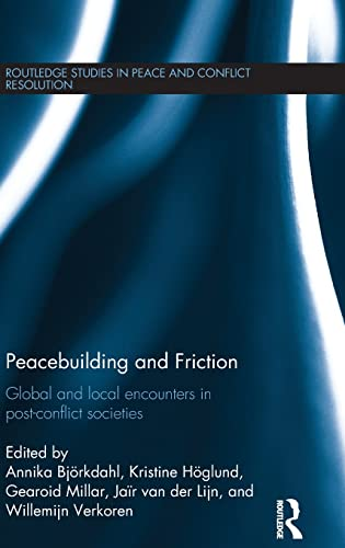 9781138937512: Peacebuilding and Friction: Global and Local Encounters in Post Conflict-Societies (Routledge Studies in Peace and Conflict Resolution)
