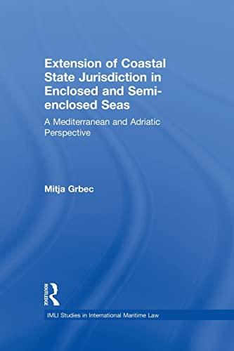 9781138937536: The Extension of Coastal State Jurisdiction in Enclosed or Semi-Enclosed Seas: A Mediterranean and Adriatic Perspective (IMLI Studies in International Maritime Law)