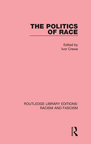 The Politics of Race (Routledge Library Editions Racism and Fascism)