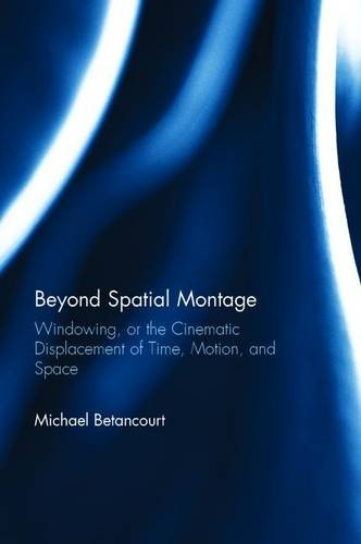 Beyond Spatial Montage: Windowing, or the Cinematic Displacement of Time, Motion, and Space: ...