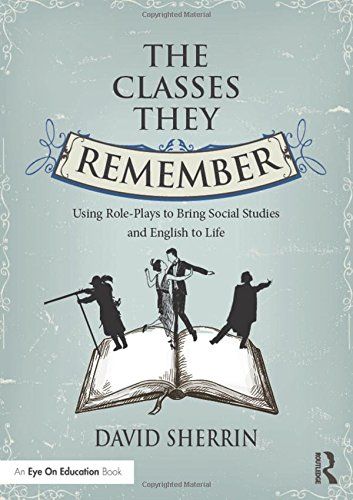 9781138938687: The Classes They Remember: Using Role-Plays to Bring Social Studies and English to Life