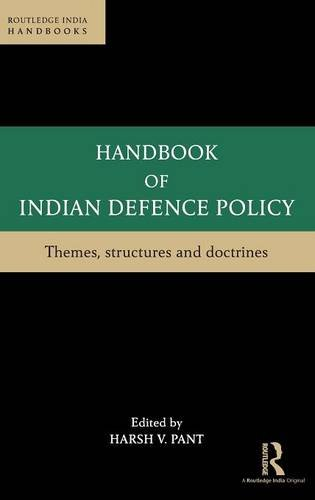 9781138939608: Handbook of Indian Defence Policy: Themes, Structures and Doctrines (Routledge India Handbooks)