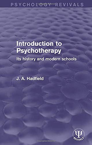 Introduction to Psychotherapy: Its History and Modern: J. A. Hadfield