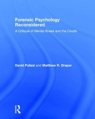 9781138939950: Forensic Psychology Reconsidered: A Critique of Mental Illness and the Courts