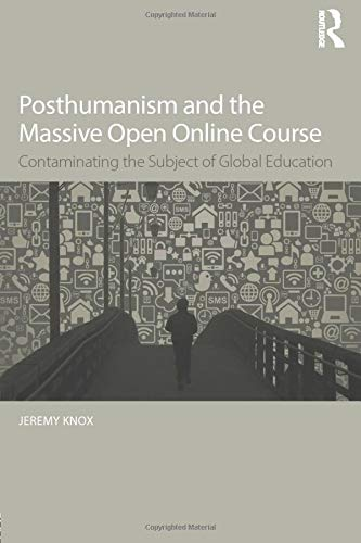 9781138940833: Posthumanism and the Massive Open Online Course: Contaminating the Subject of Global Education