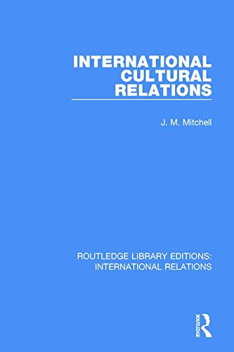 International Cultural Relations (Routledge Library Editions: International Relations): Mitchell, J...