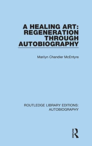9781138941175: A Healing Art: Regeneration Through Autobiography (Routledge Library Editions: Autobiography) (Volume 5)