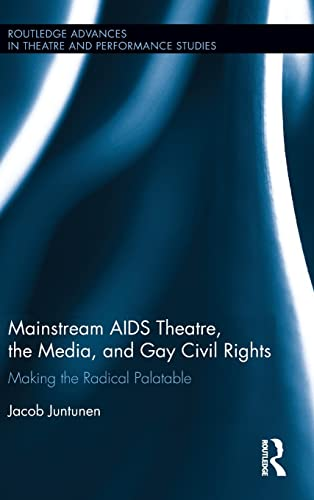 9781138941724: Mainstream AIDS Theatre, the Media, and Gay Civil Rights: Making the Radical Palatable (Routledge Advances in Theatre & Performance Studies)