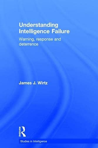 9781138942134: Understanding Intelligence Failure: Warning, Response and Deterrence (Studies in Intelligence)
