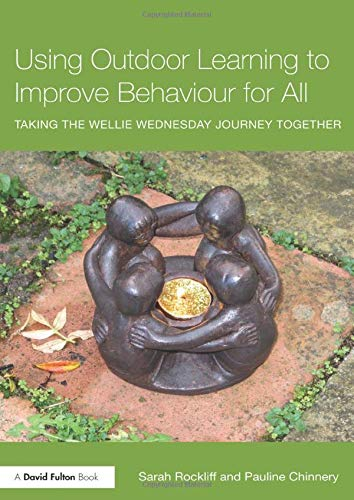 9781138942882: Using Outdoor Learning to Improve Behaviour for All: Taking the Wellie Wednesday journey together