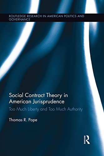 9781138943049: Social Contract Theory in American Jurisprudence: Too Much Liberty and Too Much Authority (Routledge Research in American Politics and Governance)