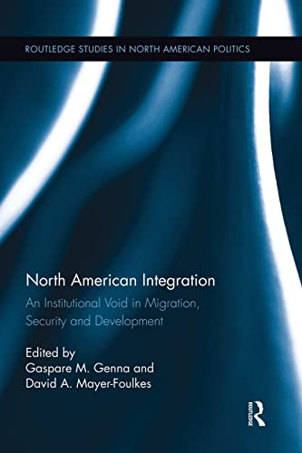 9781138943063: North American Integration: An Institutional Void in Migration, Security and Development (Routledge Studies in North American Politics)