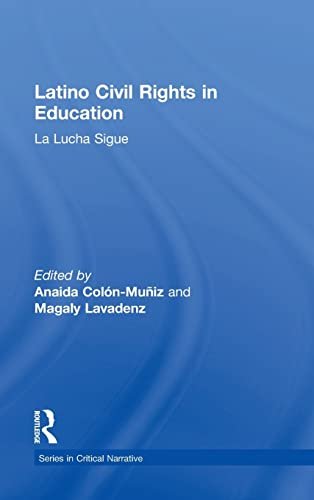 9781138943322: Latino Civil Rights in Education: La Lucha Sigue (Series in Critical Narrative)