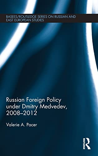 Russian Foreign Policy under Dmitry Medvedev, 2008-2012: Valerie Pacer
