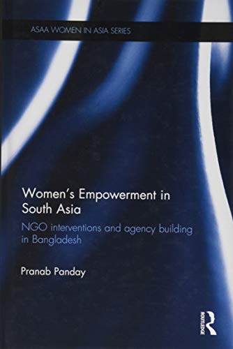 Women's Empowerment in South Asia: NGO Interventions and Agency Building in Bangladesh (ASAA ...