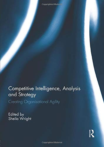 9781138943940: Competitive Intelligence, Analysis and Strategy: Creating Organisational Agility