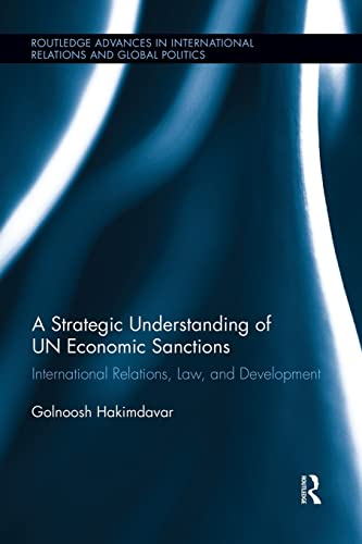 9781138944695: A Strategic Understanding of UN Economic Sanctions: International Relations, Law and Development (Routledge Advances in International Relations and Global Politics)
