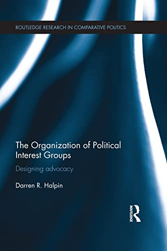 9781138945272: The Organization of Political Interest Groups: Designing advocacy (Routledge Research in Comparative Politics)