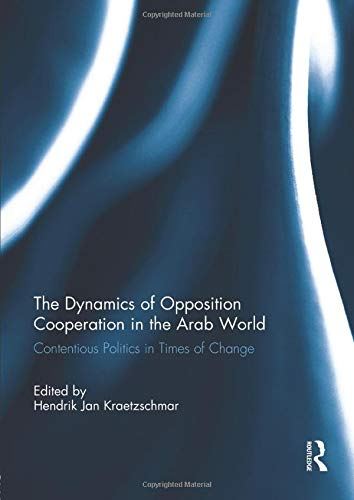The Dynamics of Opposition Cooperation in the Arab World: Contentious Politics in Times of Change