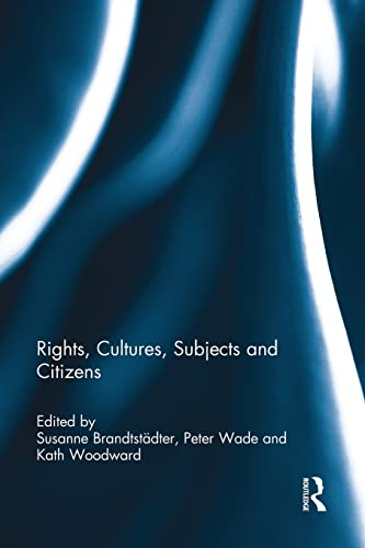 Rights, Cultures, Subjects and Citizens: BRANDTSTÄDTER, SUSANNE; WADE, PETER; WOODWARD, KATH