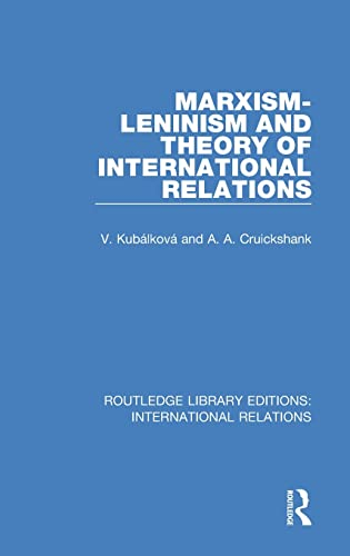 Marxism-Leninism and the Theory of International Relations: Vendulka Kubalkova, Albert